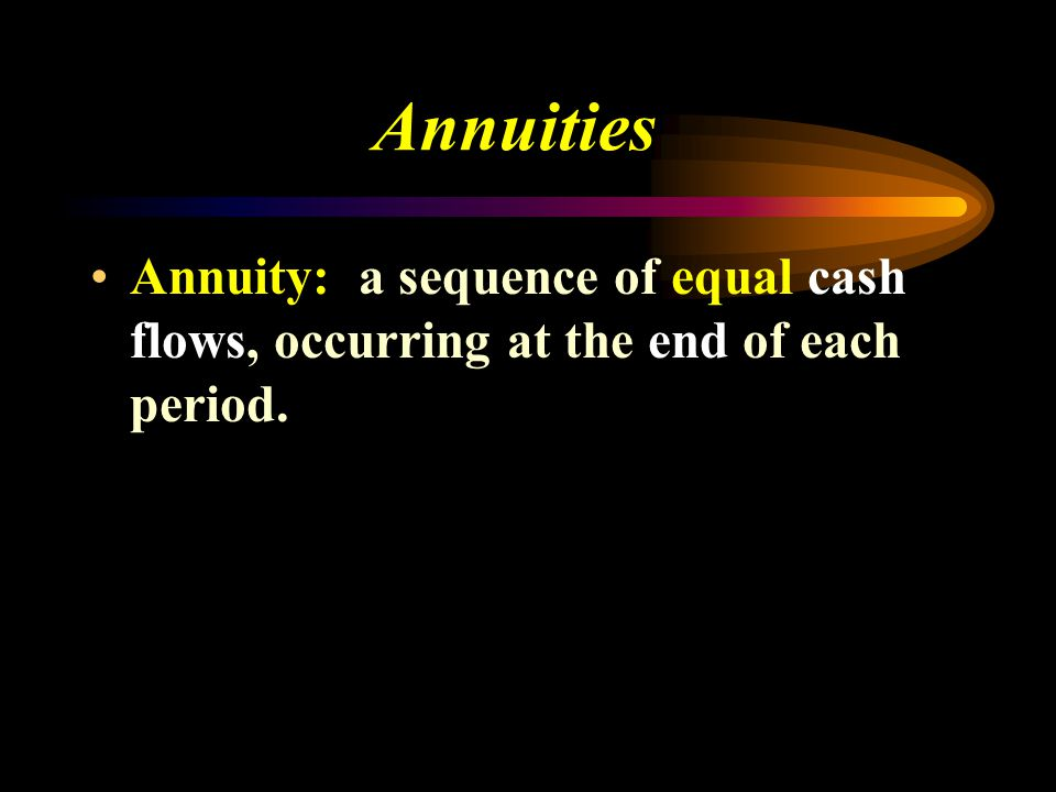 Annuities Annuity: a sequence of equal cash flows, occurring at the end of each period.
