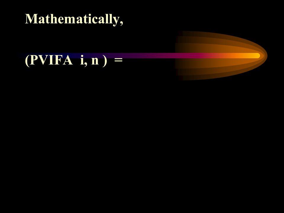 Mathematically, (PVIFA i, n ) =