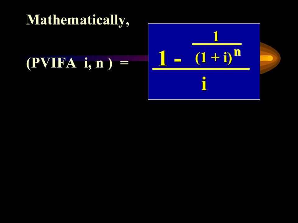 Mathematically, (PVIFA i, n ) = 1 - 1 (1 + i) n i