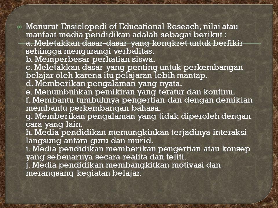 Menurut Ensiclopedi of Educational Reseach, nilai atau manfaat media pendidikan adalah sebagai berikut : a.