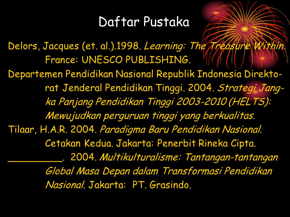 Daftar Pustaka Delors, Jacques (et. al.).1998. Learning: The Treasure Within. France: UNESCO PUBLISHING.