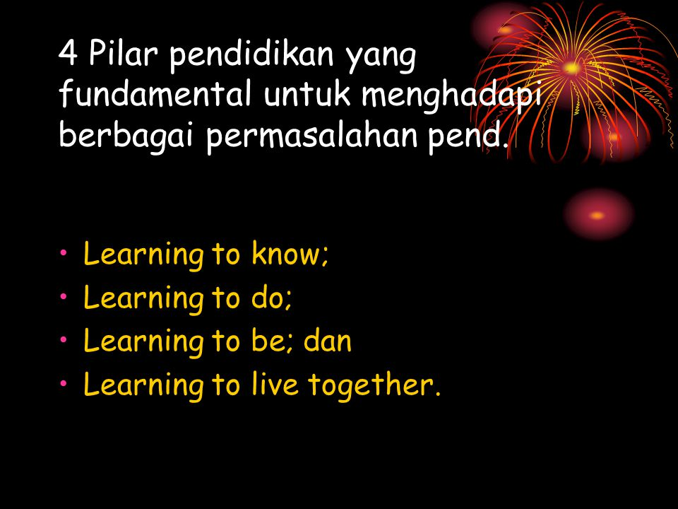 4 Pilar pendidikan yang fundamental untuk menghadapi berbagai permasalahan pend.