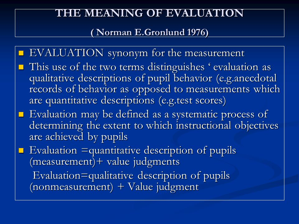 THE MEANING OF EVALUATION ( Norman E.Gronlund 1976)