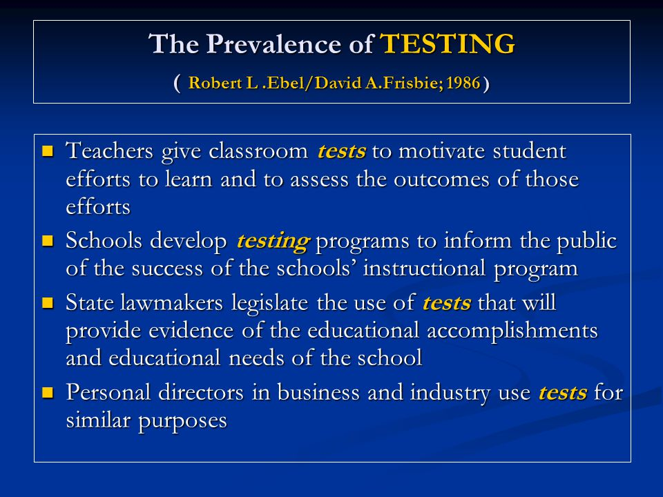 The Prevalence of TESTING ( Robert L .Ebel/David A.Frisbie; 1986 )