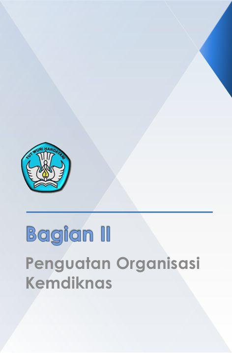 Bagian II Penguatan Organisasi Kemdiknas