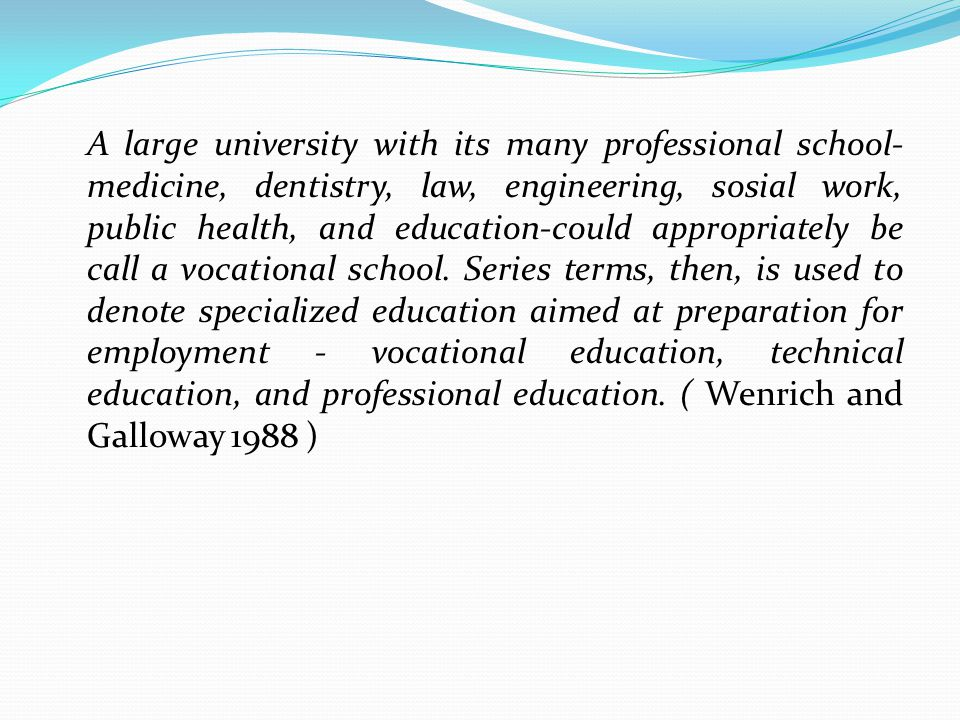 A large university with its many professional school- medicine, dentistry, law, engineering, sosial work, public health, and education-could appropriately be call a vocational school.