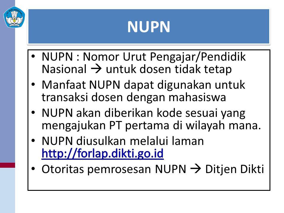NUPN NUPN : Nomor Urut Pengajar/Pendidik Nasional  untuk dosen tidak tetap. Manfaat NUPN dapat digunakan untuk transaksi dosen dengan mahasiswa.