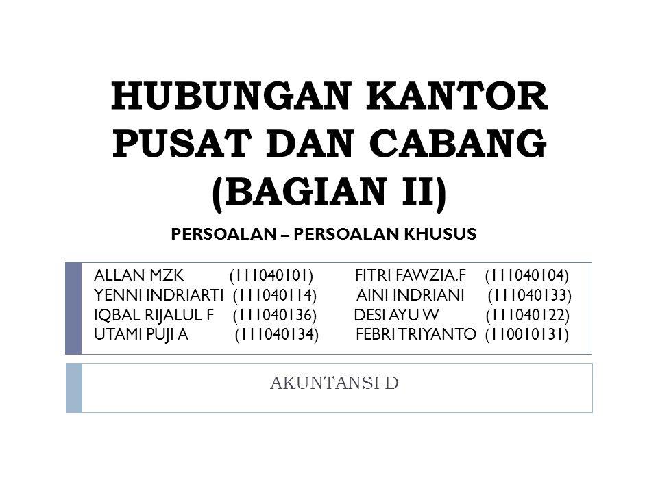 HUBUNGAN KANTOR PUSAT DAN CABANG (BAGIAN II)