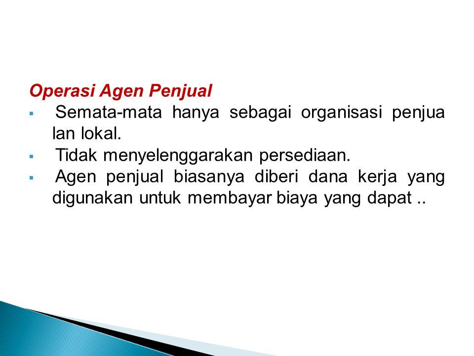 Operasi Agen Penjual Semata-mata hanya sebagai organisasi penjua lan lokal. Tidak menyelenggarakan persediaan.