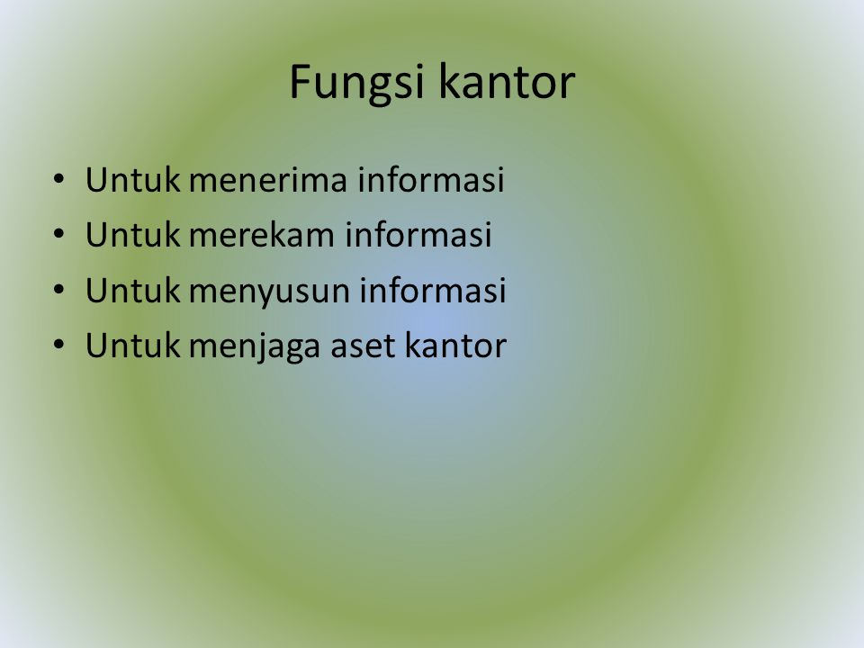 Fungsi kantor Untuk menerima informasi Untuk merekam informasi