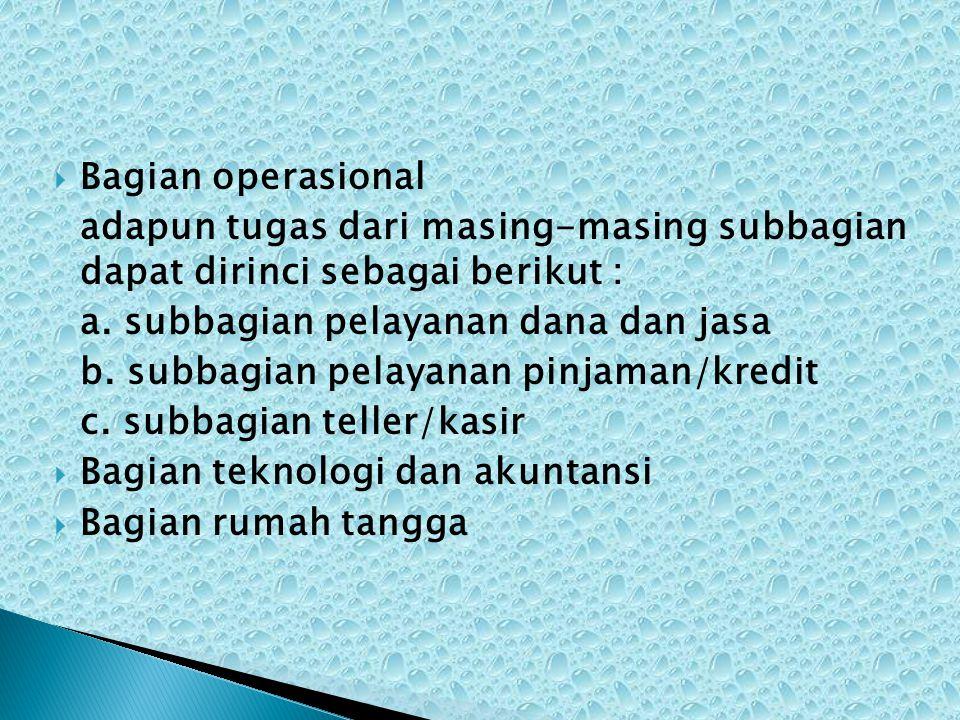 Bagian operasional adapun tugas dari masing-masing subbagian dapat dirinci sebagai berikut : a. subbagian pelayanan dana dan jasa.