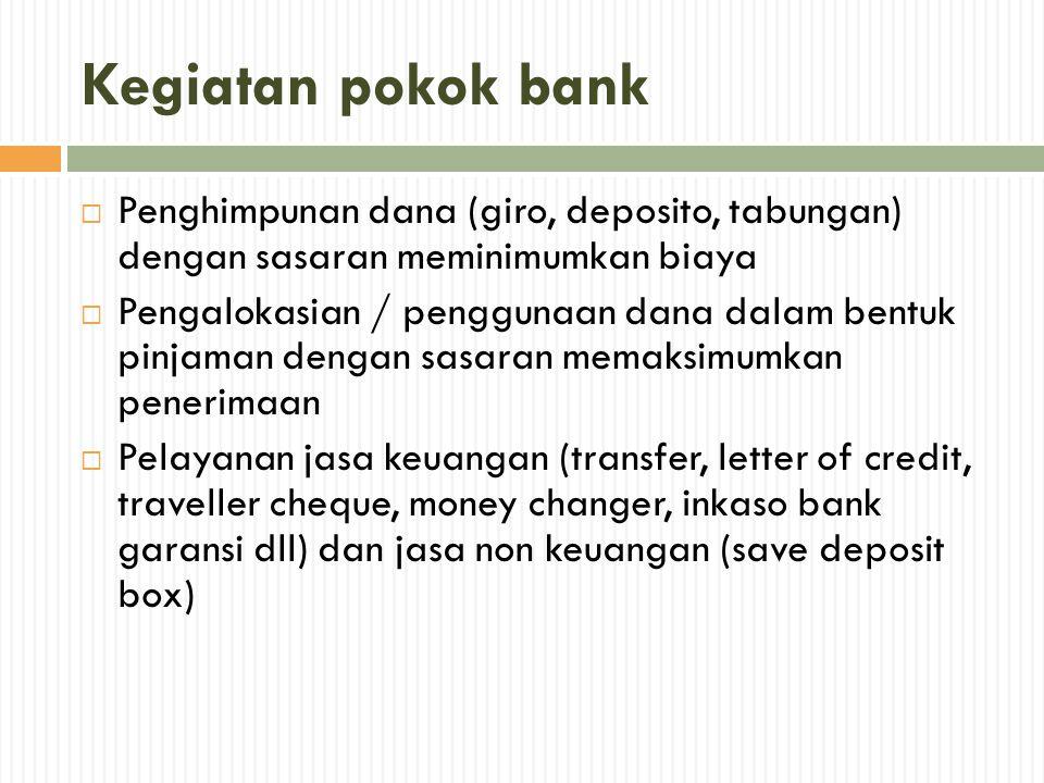 Kegiatan pokok bank Penghimpunan dana (giro, deposito, tabungan) dengan sasaran meminimumkan biaya.