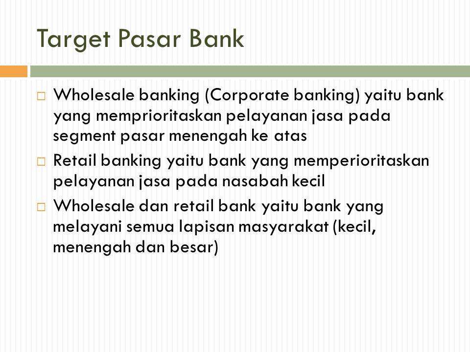 Target Pasar Bank Wholesale banking (Corporate banking) yaitu bank yang memprioritaskan pelayanan jasa pada segment pasar menengah ke atas.