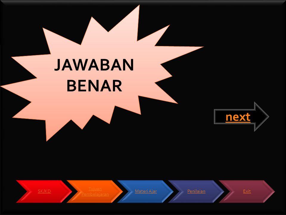 JAWABAN BENAR next SK/KD Tujuan Pembelajaran Materi Ajar Penilaian