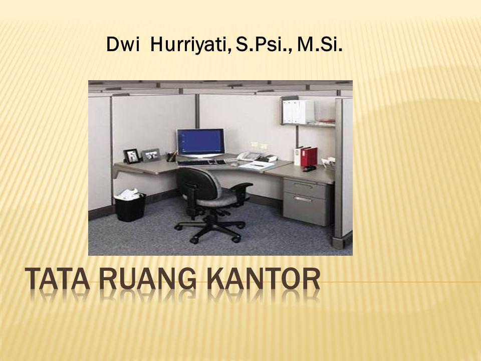 Dwi Hurriyati, S.Psi., M.Si. TATA RUANG Kantor