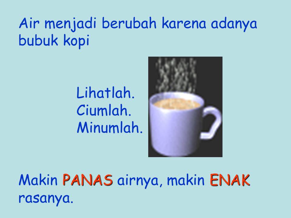 Air menjadi berubah karena adanya bubuk kopi