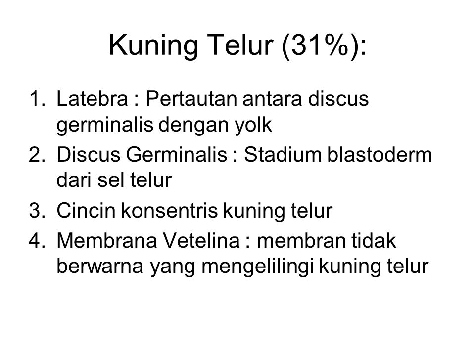 Kuning Telur (31%): Latebra : Pertautan antara discus germinalis dengan yolk. Discus Germinalis : Stadium blastoderm dari sel telur.