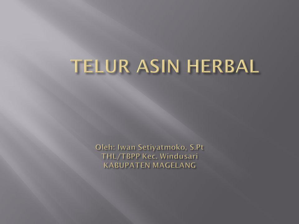 TELUR ASIN HERBAL Oleh: Iwan Setiyatmoko, S. Pt THL/TBPP Kec