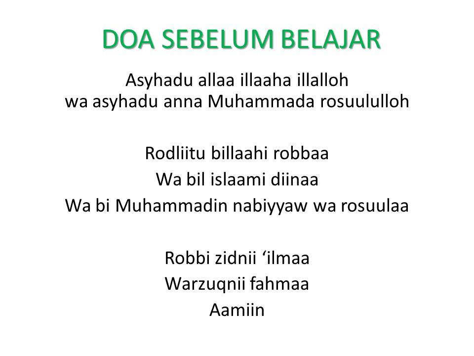 DOA SEBELUM BELAJAR Asyhadu allaa illaaha illalloh wa asyhadu anna Muhammada rosuululloh. Rodliitu billaahi robbaa.