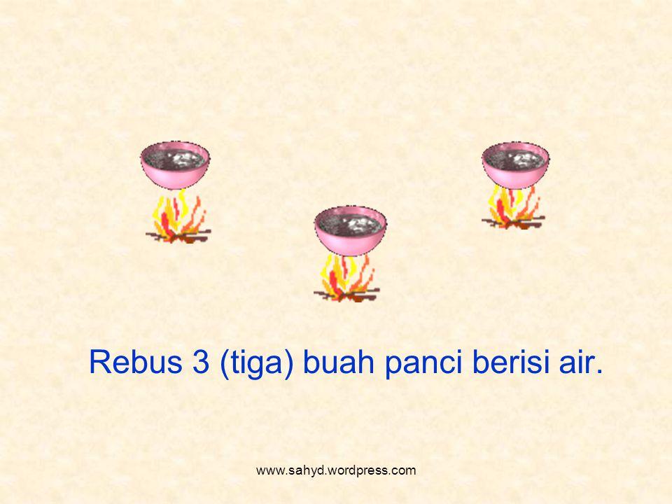 Rebus 3 (tiga) buah panci berisi air.