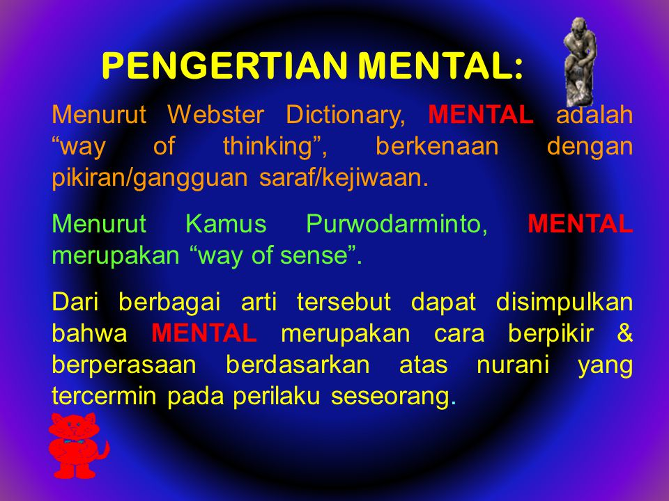 PENGERTIAN MENTAL: Menurut Webster Dictionary, MENTAL adalah way of thinking , berkenaan dengan pikiran/gangguan saraf/kejiwaan.