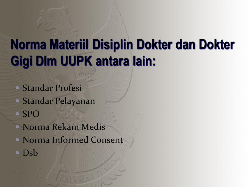 Norma Materiil Disiplin Dokter dan Dokter Gigi Dlm UUPK antara lain: