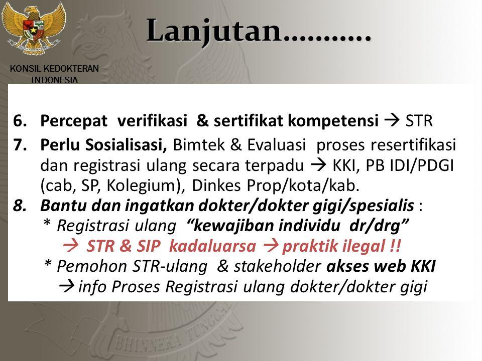 Lanjutan……….. 6. Percepat verifikasi & sertifikat kompetensi  STR