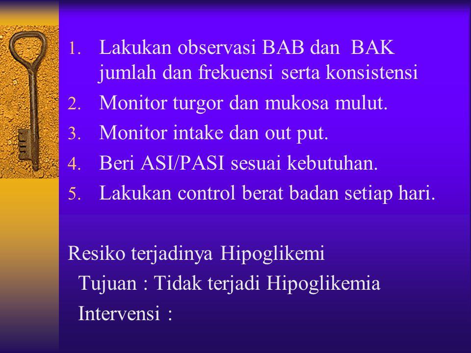 Lakukan observasi BAB dan BAK jumlah dan frekuensi serta konsistensi