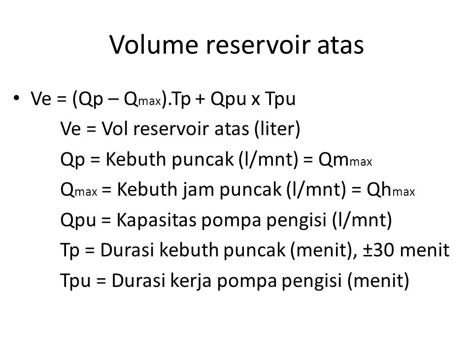 Volume reservoir atas Ve = (Qp – Qmax).Tp + Qpu x Tpu