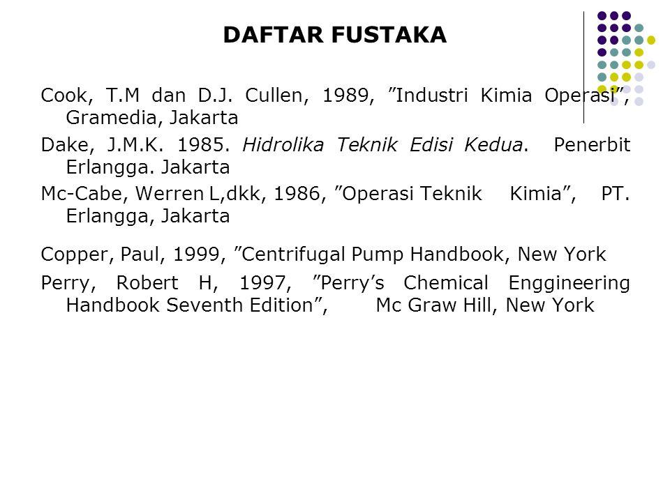 DAFTAR FUSTAKA Cook, T.M dan D.J. Cullen, 1989, Industri Kimia Operasi , Gramedia, Jakarta.