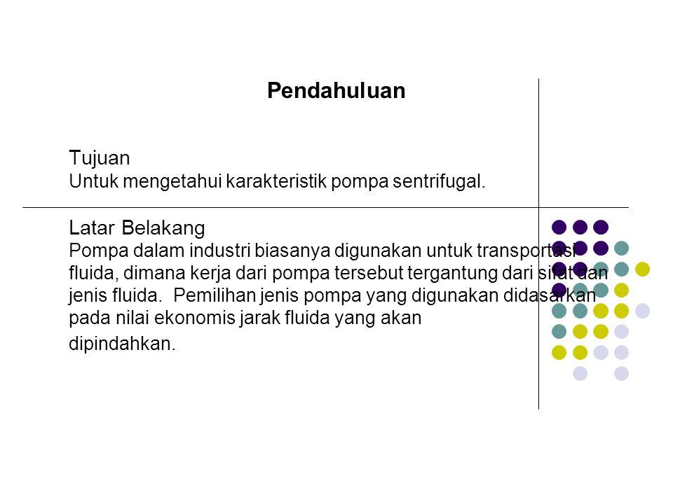 Tujuan Untuk mengetahui karakteristik pompa sentrifugal