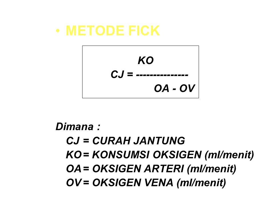 METODE FICK CJ = --------------- OA - OV Dimana :