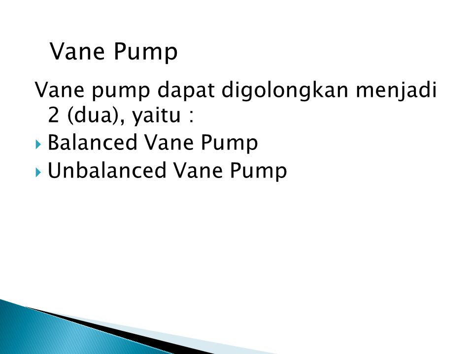 Vane Pump Vane pump dapat digolongkan menjadi 2 (dua), yaitu :