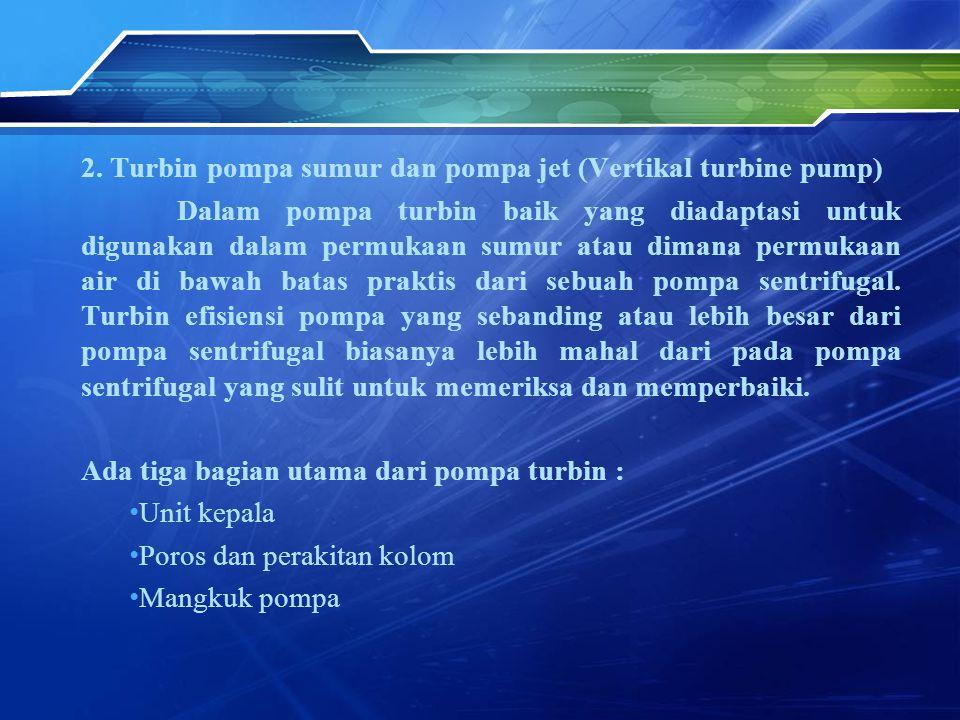 2. Turbin pompa sumur dan pompa jet (Vertikal turbine pump)