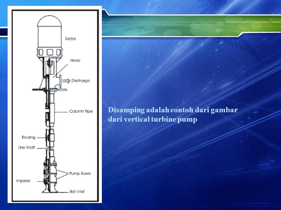Disamping adalah contoh dari gambar dari vertical turbine pump