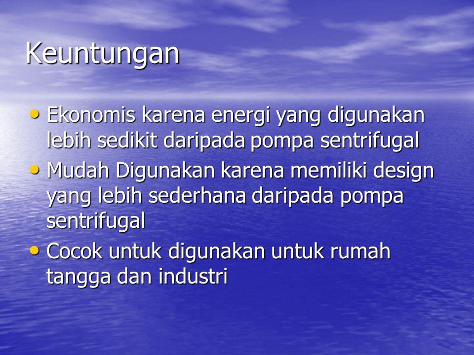 Keuntungan Ekonomis karena energi yang digunakan lebih sedikit daripada pompa sentrifugal.