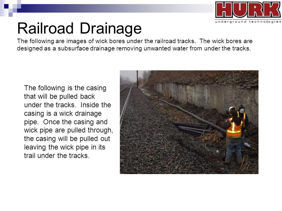 Railroad Drainage The following are images of wick bores under the railroad tracks. The wick bores are designed as a subsurface drainage removing unwanted water from under the tracks.