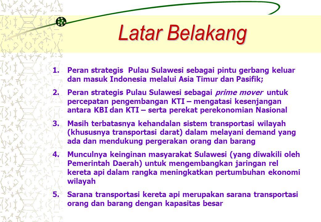 Latar Belakang Peran strategis Pulau Sulawesi sebagai pintu gerbang keluar dan masuk Indonesia melalui Asia Timur dan Pasifik;