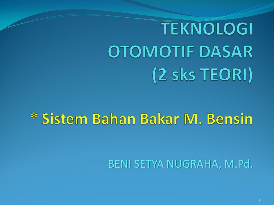 TEKNOLOGI OTOMOTIF DASAR (2 sks TEORI) * Sistem Bahan Bakar M. Bensin