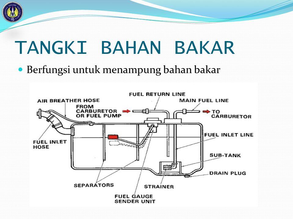 TANGKI BAHAN BAKAR Berfungsi untuk menampung bahan bakar