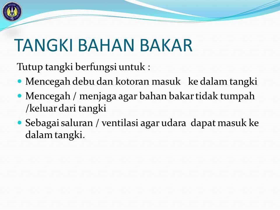 TANGKI BAHAN BAKAR Tutup tangki berfungsi untuk :