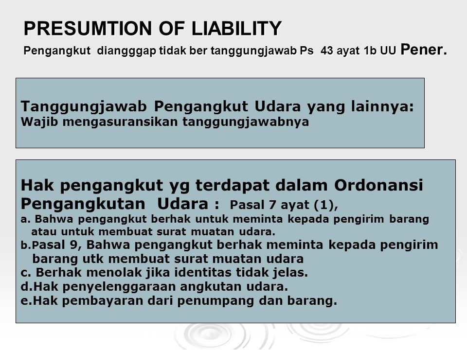 PRESUMTION OF LIABILITY Pengangkut diangggap tidak ber tanggungjawab Ps 43 ayat 1b UU Pener.