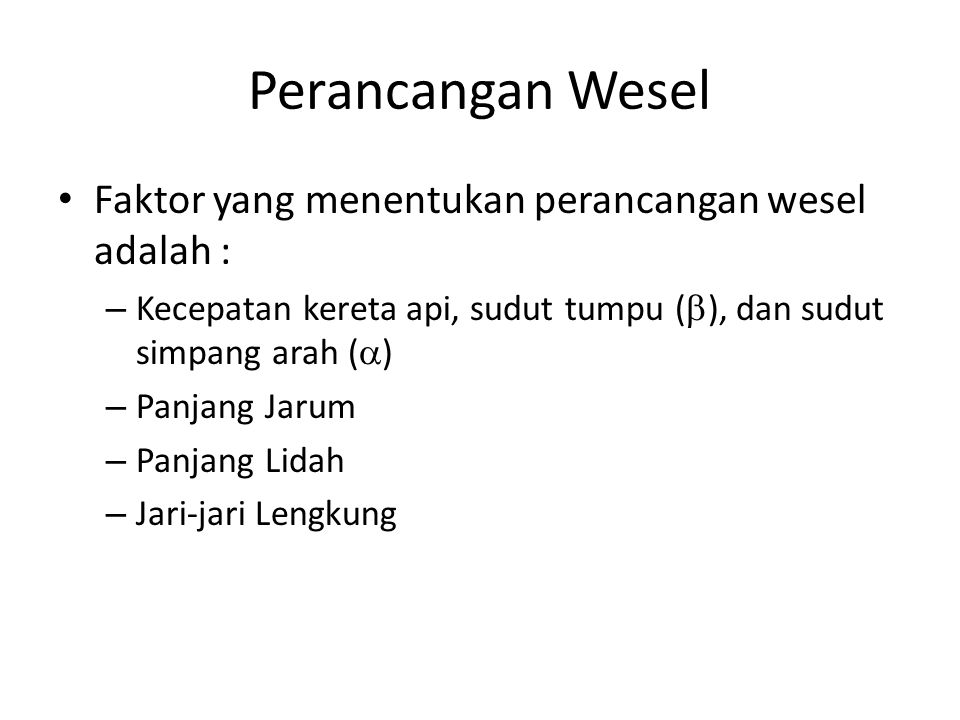 Perancangan Wesel Faktor yang menentukan perancangan wesel adalah :