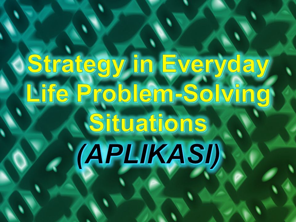 Strategy in Everyday Life Problem-Solving Situations (APLIKASI)