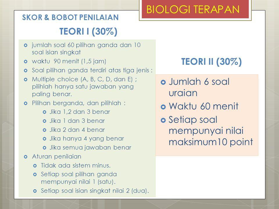BIOLOGI TERAPAN TEORI I (30%) TEORI II (30%) Jumlah 6 soal uraian