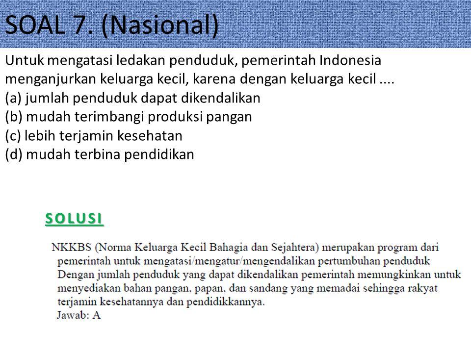 SOAL 7. (Nasional) Untuk mengatasi ledakan penduduk, pemerintah Indonesia menganjurkan keluarga kecil, karena dengan keluarga kecil ....