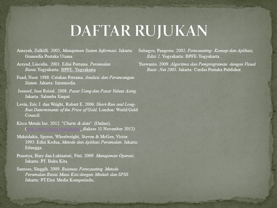 DAFTAR RUJUKAN Amsyah, Zulkifli. 2005, Manajemen Sistem Informasi. Jakarta: Gramedia Pustaka Utama