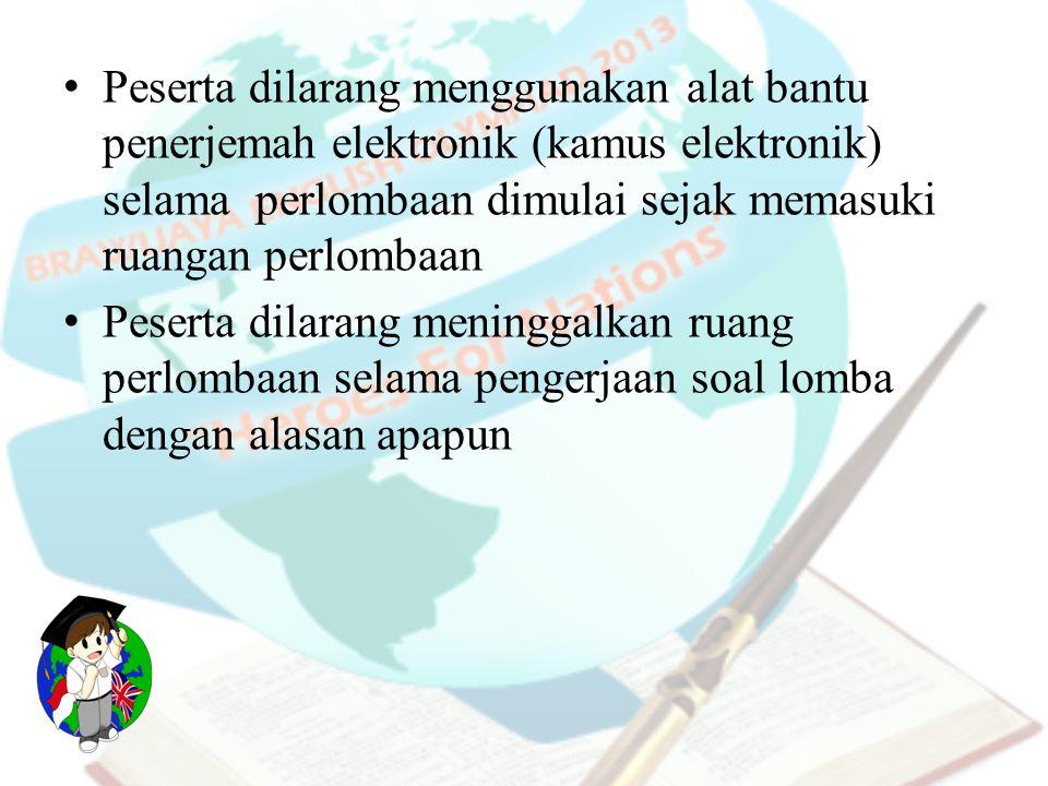 Peserta dilarang menggunakan alat bantu penerjemah elektronik (kamus elektronik) selama perlombaan dimulai sejak memasuki ruangan perlombaan