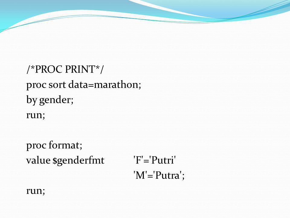 /*PROC PRINT*/ proc sort data=marathon; by gender; run; proc format; value $genderfmt F = Putri