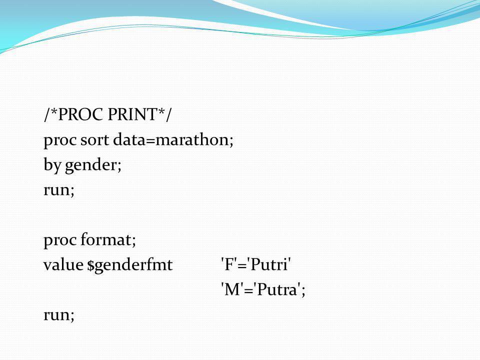 /*PROC PRINT*/ proc sort data=marathon; by gender; run; proc format; value $genderfmt F = Putri